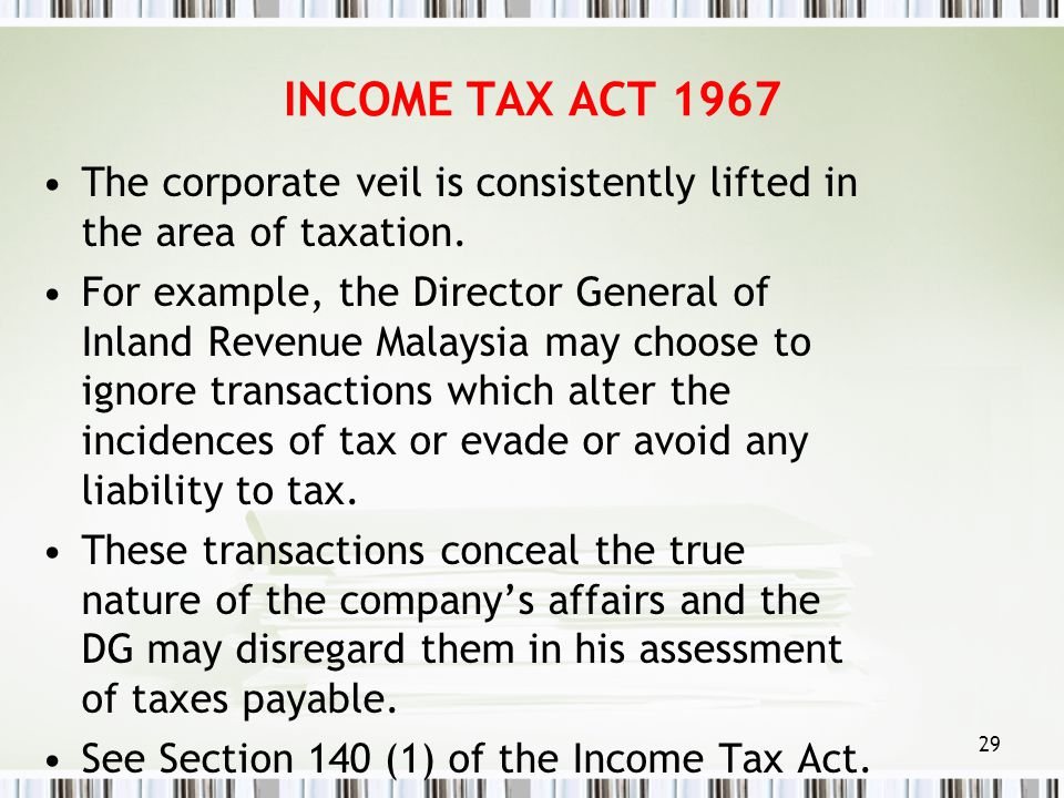 INCOME TAX ACT 1967 The corporate veil is consistently lifted in the area of taxation.