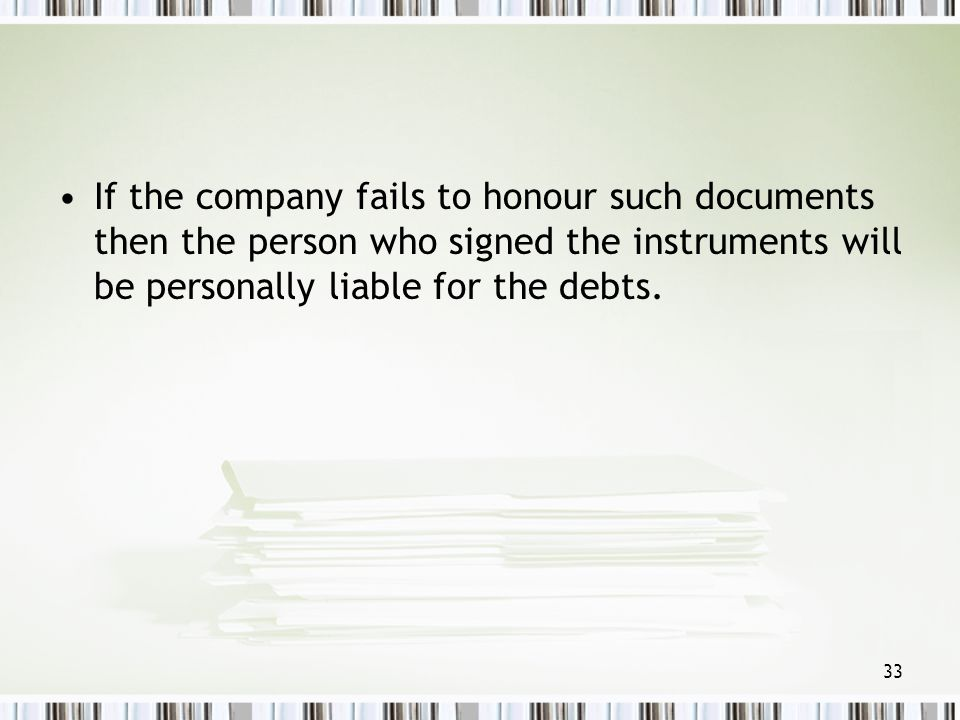 If the company fails to honour such documents then the person who signed the instruments will be personally liable for the debts.