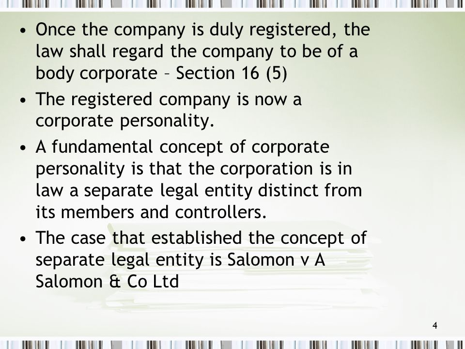 the concept of a separate legal The paper deals with the concept of the separate legal entity of a corporation which is separate from its shareholders or its directors the concept is looked at form the point of view of the origin of the separate identity of a corporation and the need for such a distinction along with the capacity and liability of a corporation.