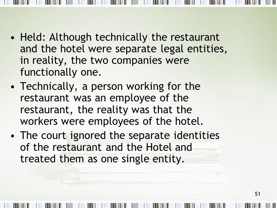 Held: Although technically the restaurant and the hotel were separate legal entities, in reality, the two companies were functionally one.
