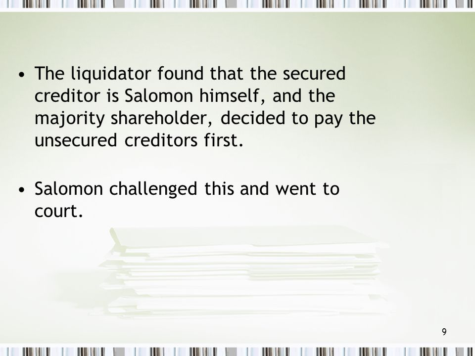 The liquidator found that the secured creditor is Salomon himself, and the majority shareholder, decided to pay the unsecured creditors first.