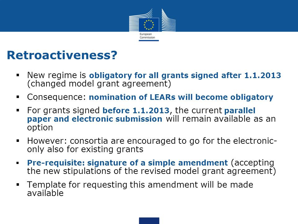 Retroactiveness New regime is obligatory for all grants signed after 1.1.2013 (changed model grant agreement)