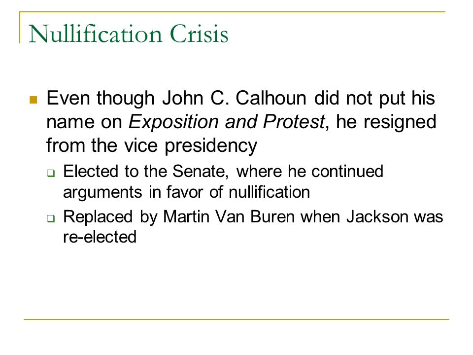 Nullification Crisis Even though John C. Calhoun did not put his name on Exposition and Protest, he resigned from the vice presidency.