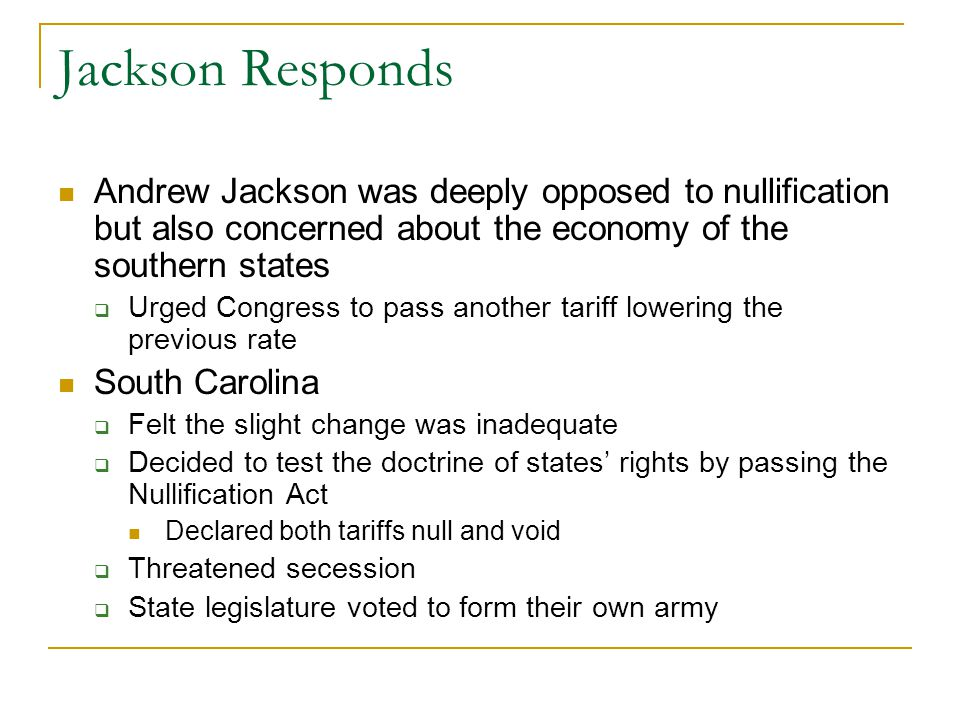 Jackson Responds Andrew Jackson was deeply opposed to nullification but also concerned about the economy of the southern states.
