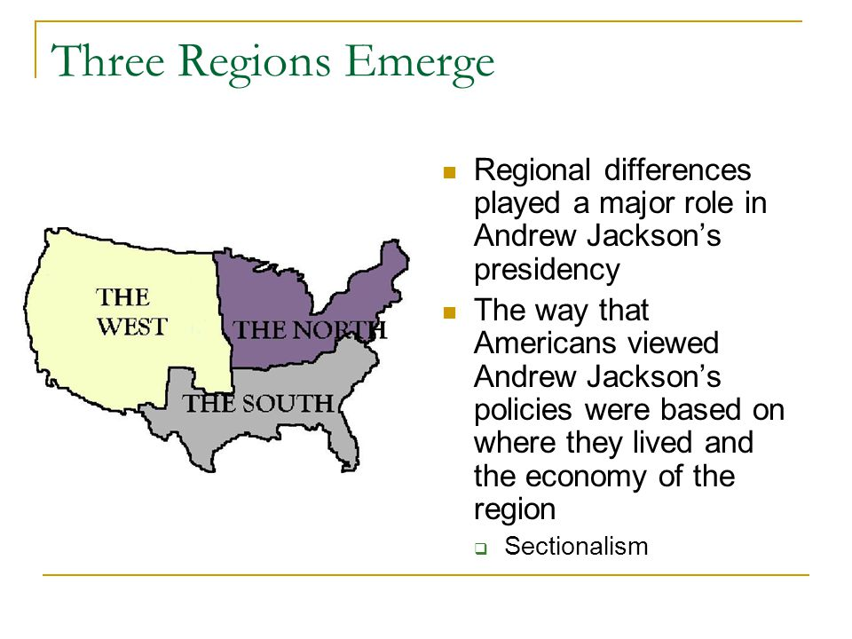 Three Regions Emerge Regional differences played a major role in Andrew Jackson's presidency.