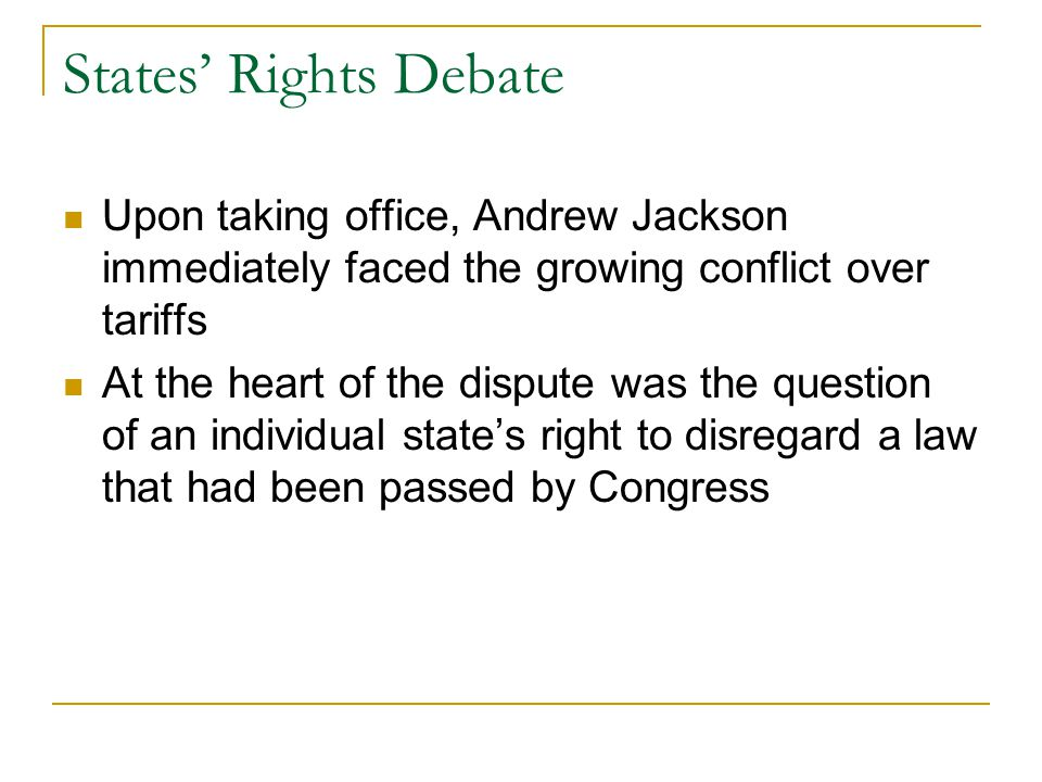 States' Rights Debate Upon taking office, Andrew Jackson immediately faced the growing conflict over tariffs.