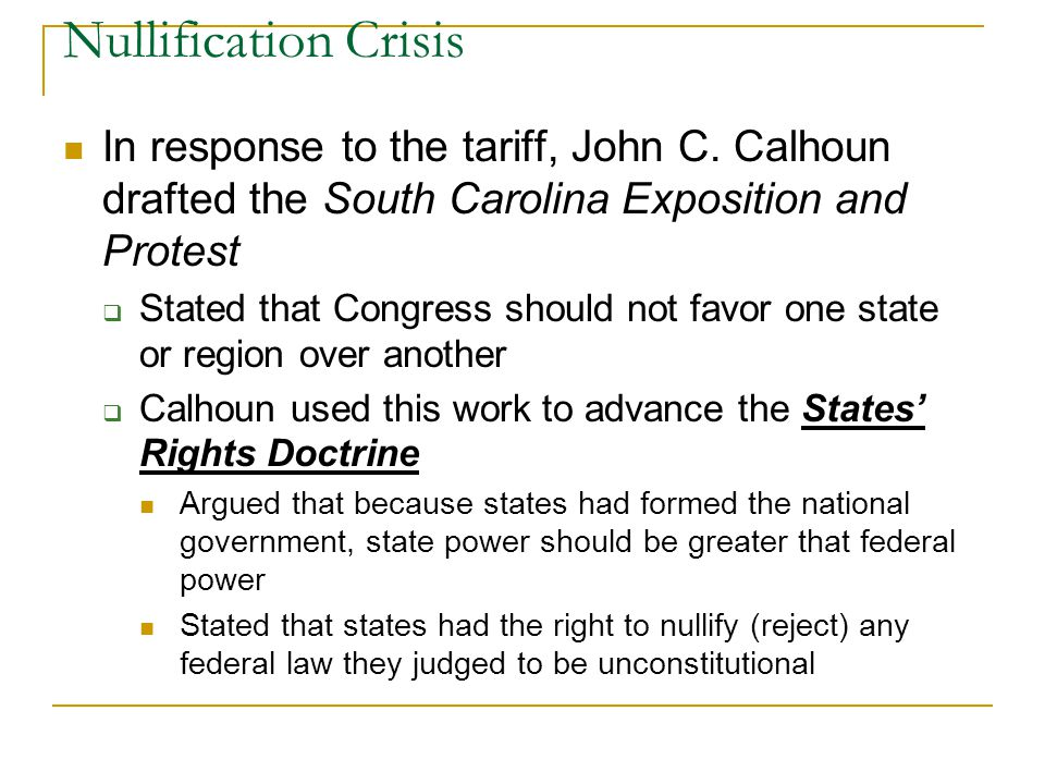 Nullification Crisis In response to the tariff, John C. Calhoun drafted the South Carolina Exposition and Protest.
