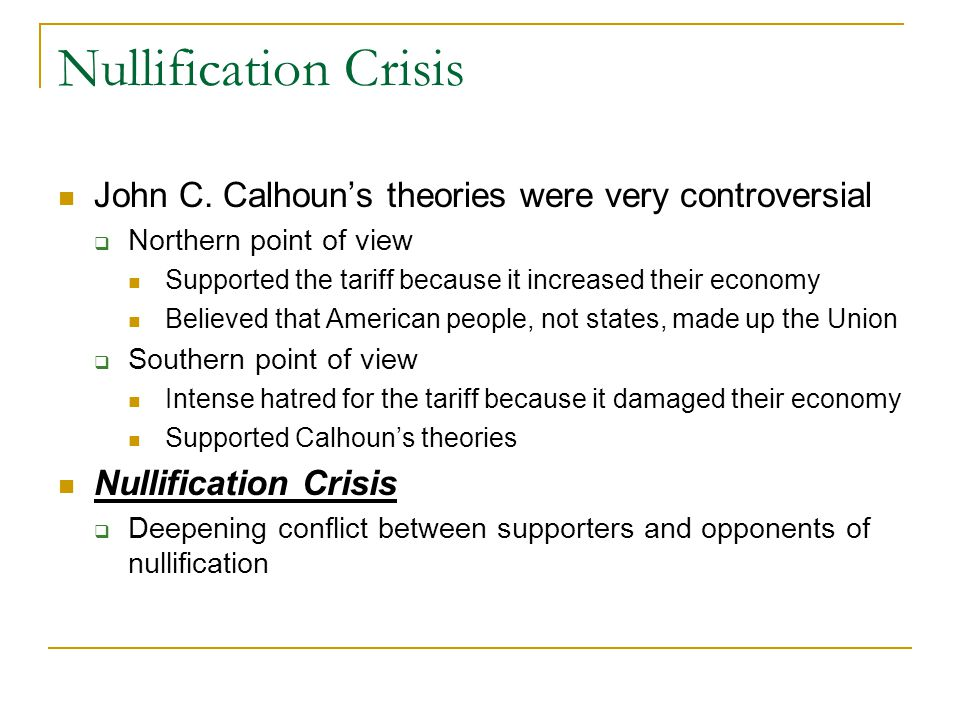 Nullification Crisis John C. Calhoun's theories were very controversial. Northern point of view.