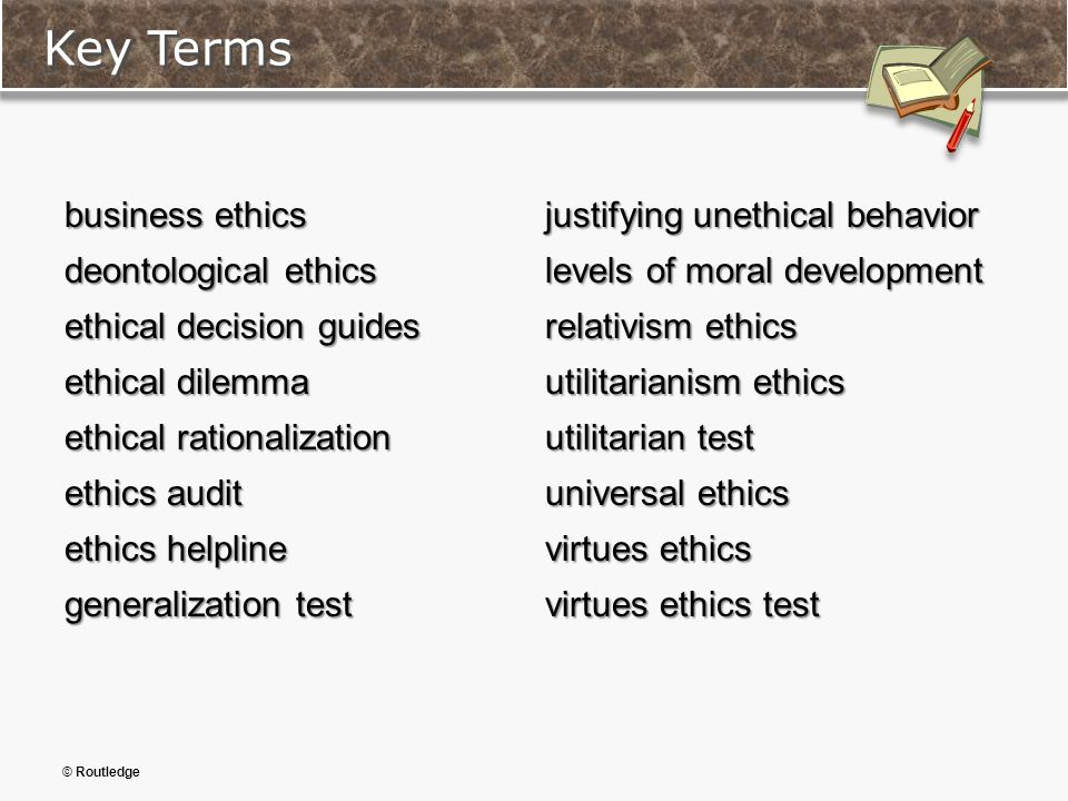 Key Terms business ethics deontological ethics ethical decision guides