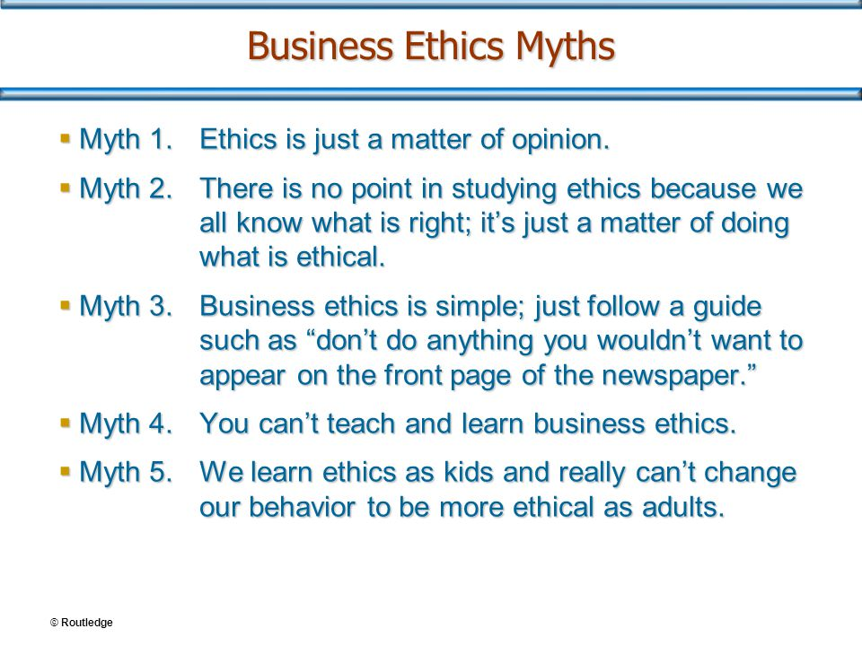 Business Ethics Myths Myth 1. Ethics is just a matter of opinion.