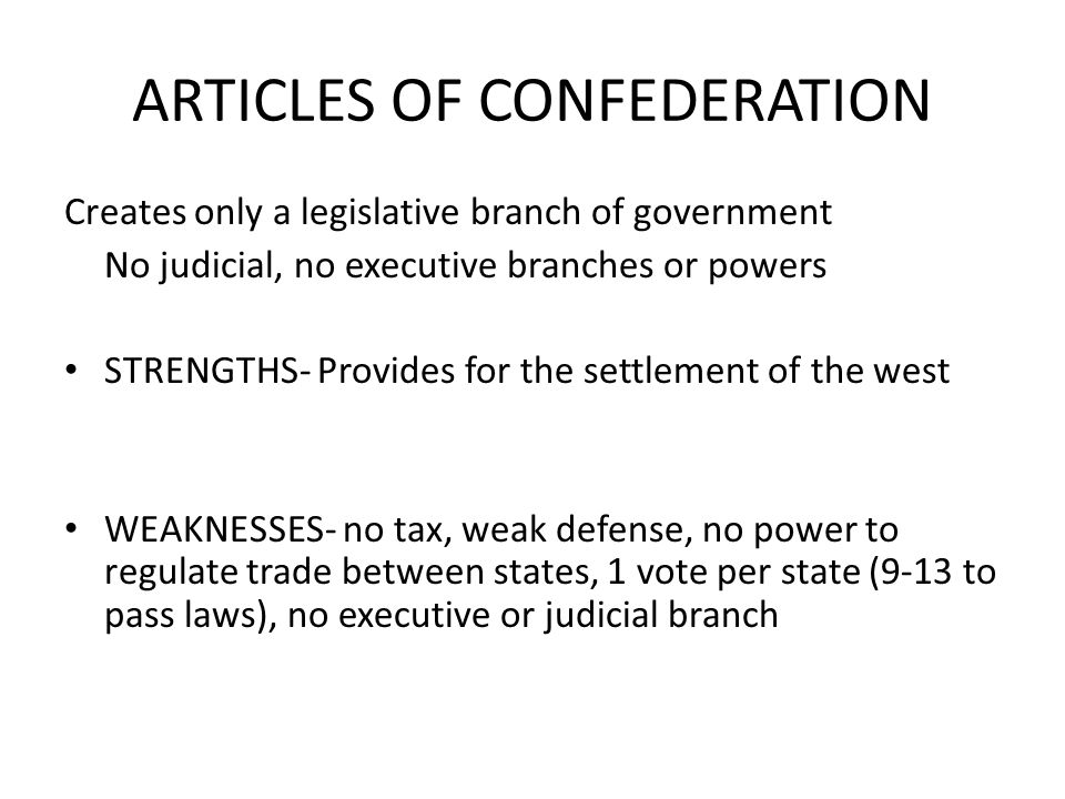 several weaknesses of the articles of confederation With the passage of time, weaknesses in the articles of confederation became apparent congress commanded little respect and no support from state governments anxious to maintain their power congress could not raise funds, regulate trade, or conduct foreign policy without the voluntary agreement of.