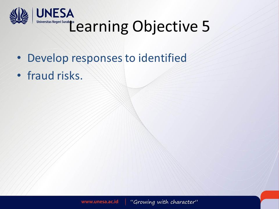 Learning Objective 5 Develop responses to identified fraud risks.