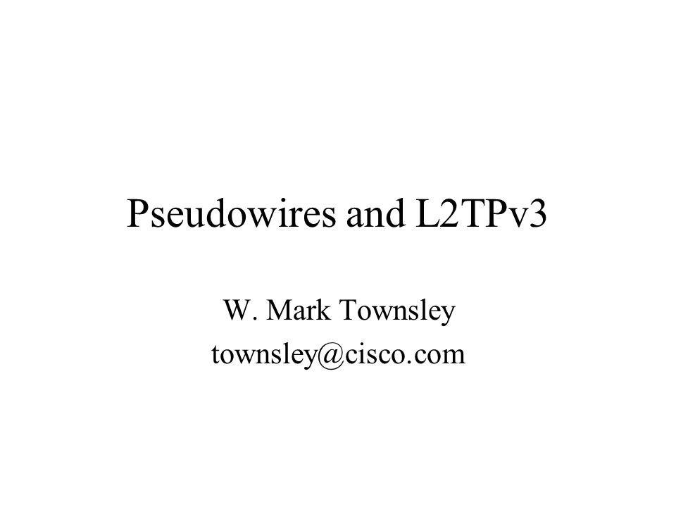 W  Mark Townsley townsley@cisco com Pseudowires and L2TPv3 W  Mark Townsley  townsley@cisco com