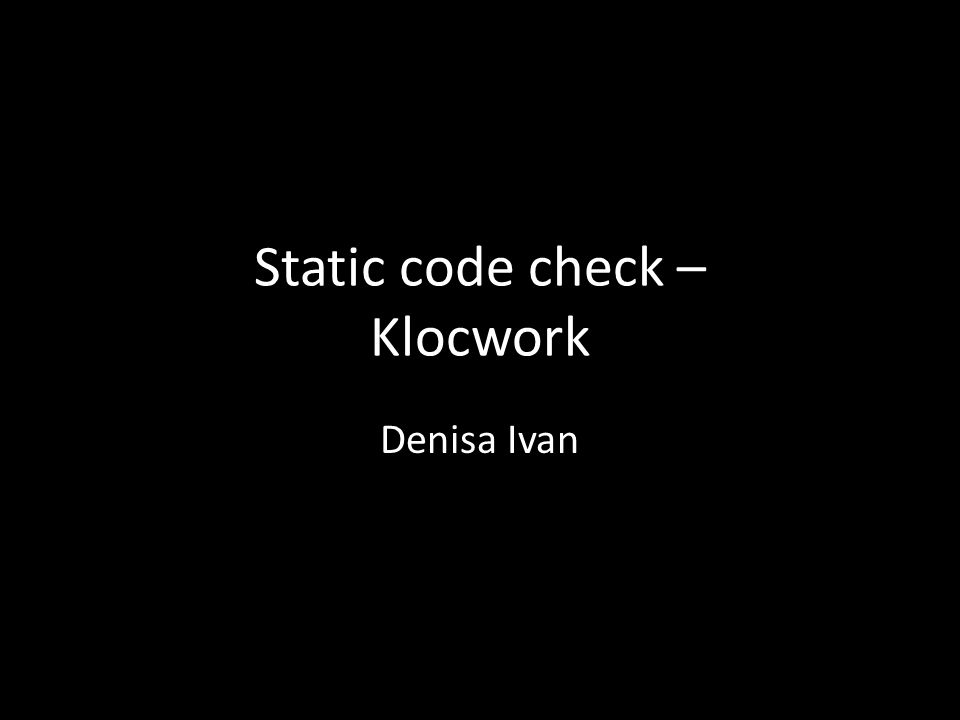 Static code check – Klocwork - ppt download