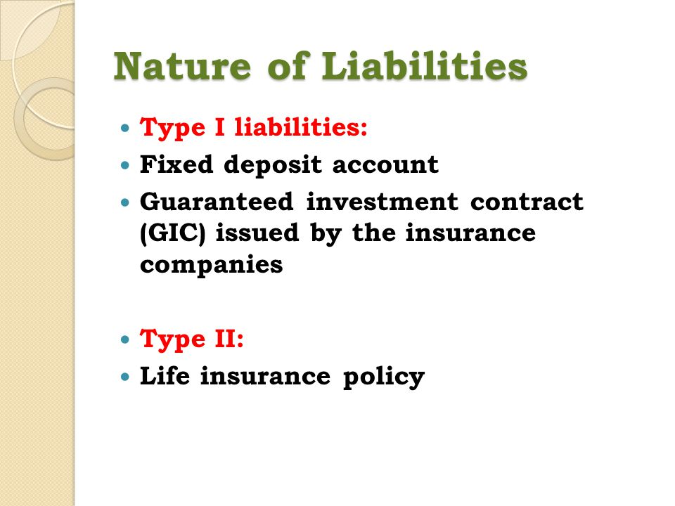 Nature of Liabilities Type I liabilities: Fixed deposit account