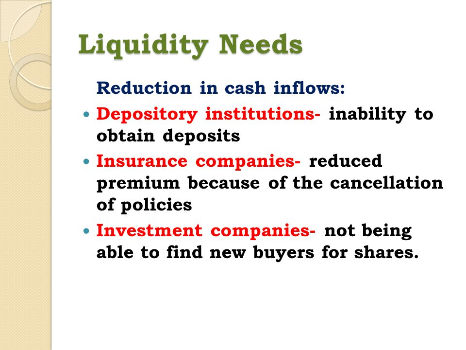 Liquidity Needs Reduction in cash inflows: