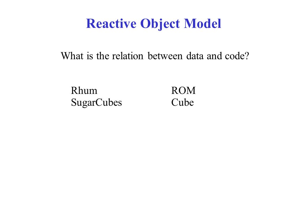 Reactive Object Model What is the relation between data and code