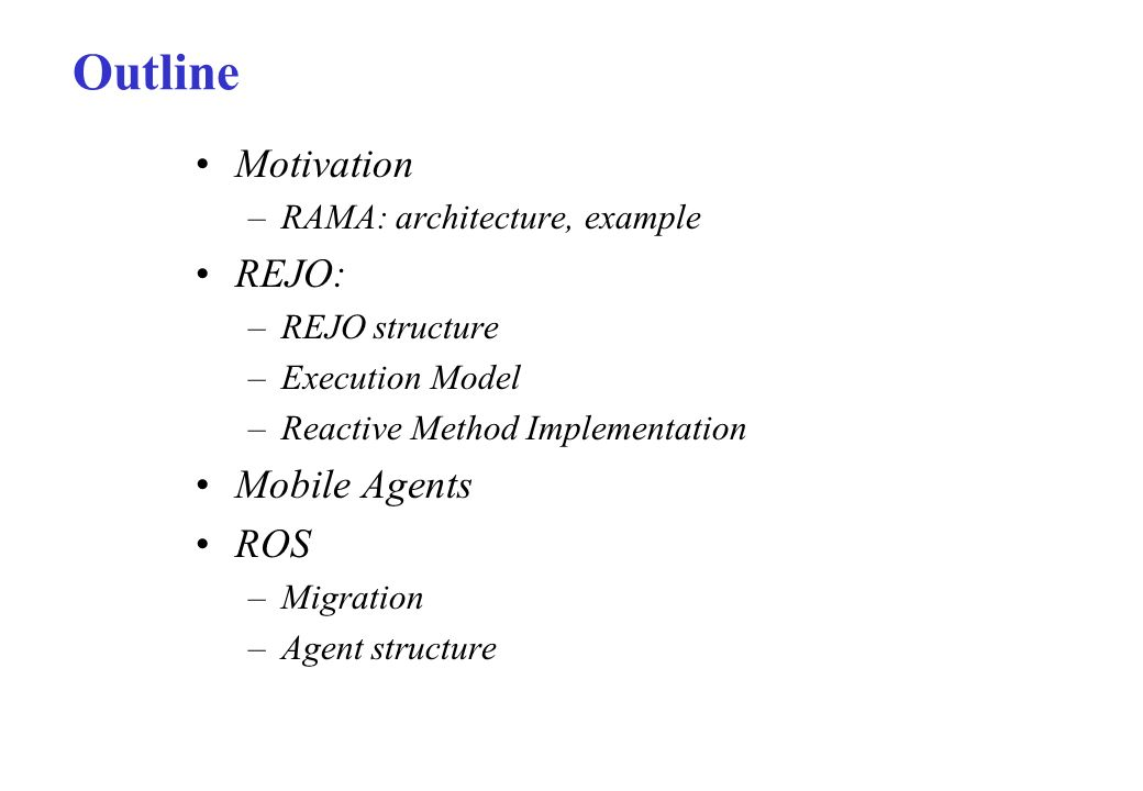 Outline Motivation REJO: Mobile Agents ROS RAMA: architecture, example