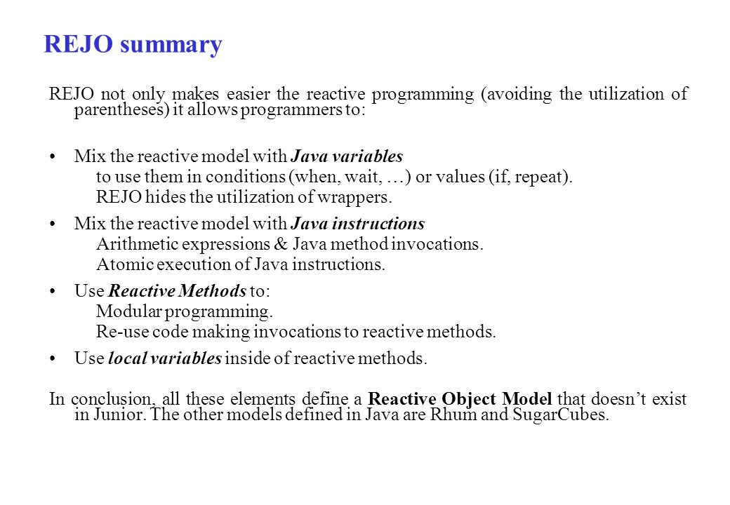 REJO summary REJO not only makes easier the reactive programming (avoiding the utilization of parentheses) it allows programmers to: