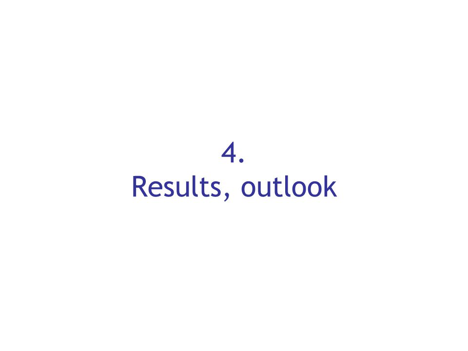 4. Results, outlook