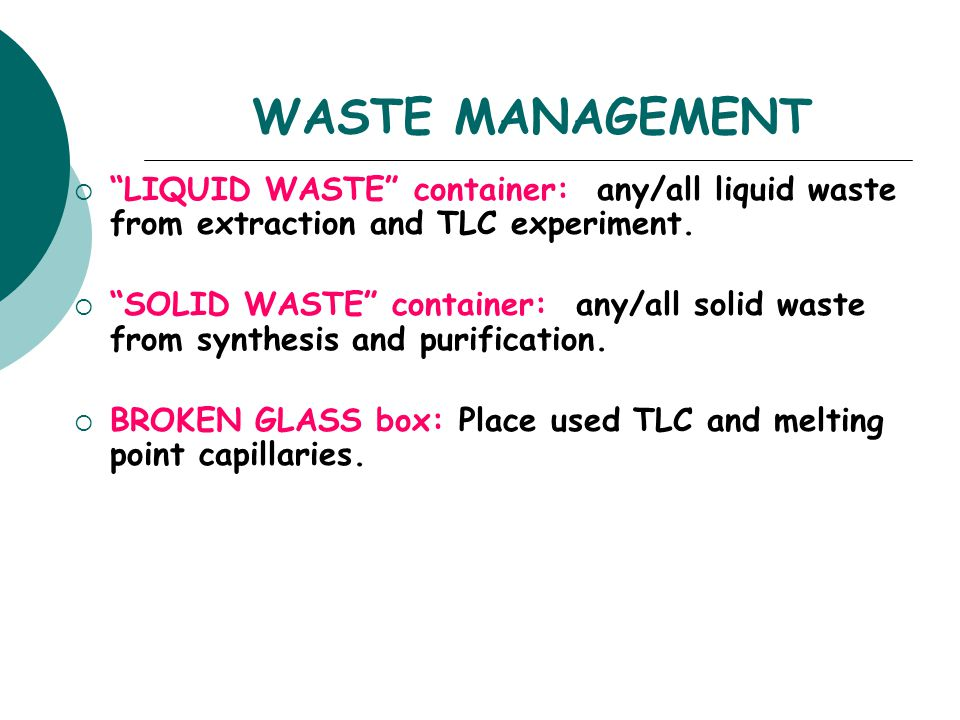WASTE MANAGEMENT LIQUID WASTE container: any/all liquid waste from extraction and TLC experiment.