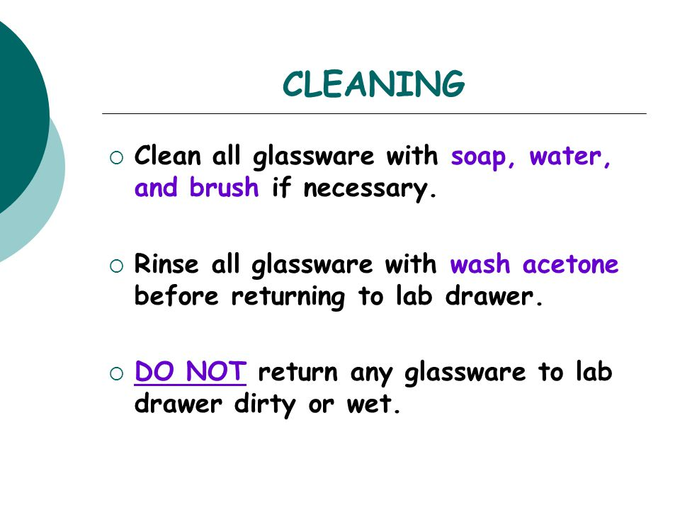CLEANING Clean all glassware with soap, water, and brush if necessary.