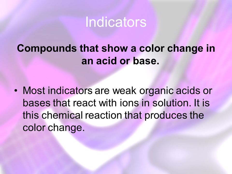Compounds that show a color change in an acid or base.
