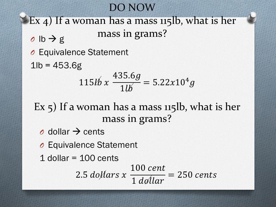 DO NOW Ex 4) If a woman has a mass 115lb, what is her mass in grams