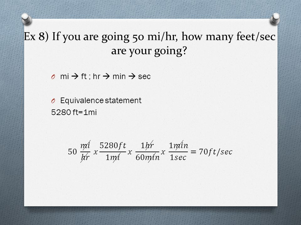 Ex 8) If you are going 50 mi/hr, how many feet/sec are your going