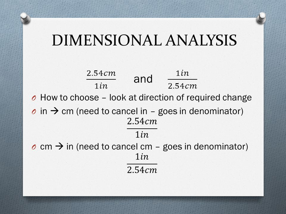 DIMENSIONAL ANALYSIS 2.54𝑐𝑚 1𝑖𝑛 and 1𝑖𝑛 2.54𝑐𝑚