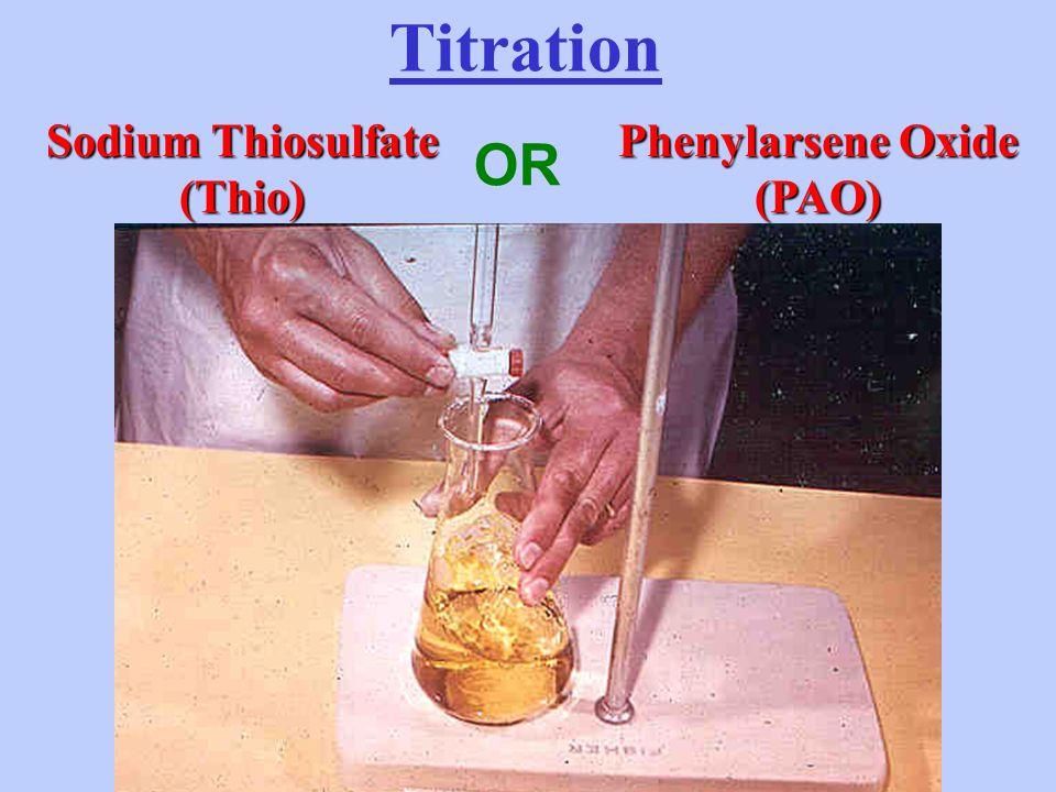 Titration Sodium Thiosulfate (Thio) Phenylarsene Oxide (PAO) OR