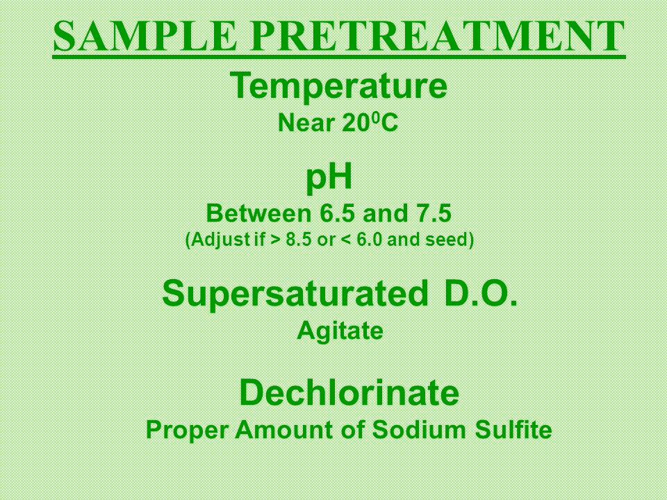 SAMPLE PRETREATMENT Temperature pH Supersaturated D.O. Dechlorinate