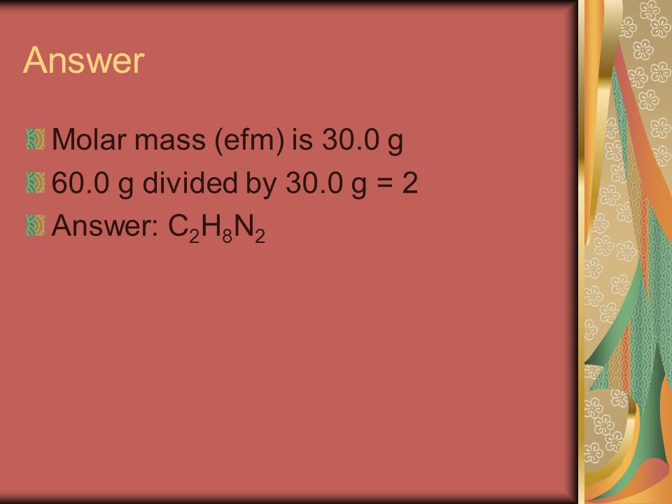 Answer Molar mass (efm) is 30.0 g 60.0 g divided by 30.0 g = 2