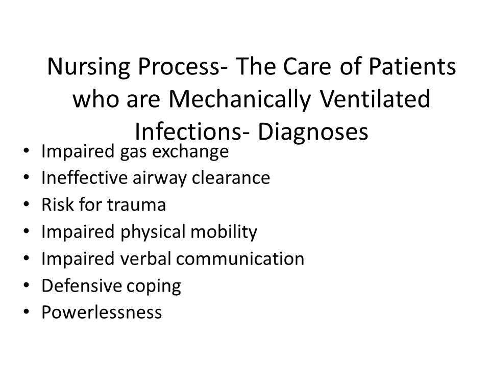 Nursing Process- The Care of Patients who are Mechanically Ventilated Infections- Diagnoses