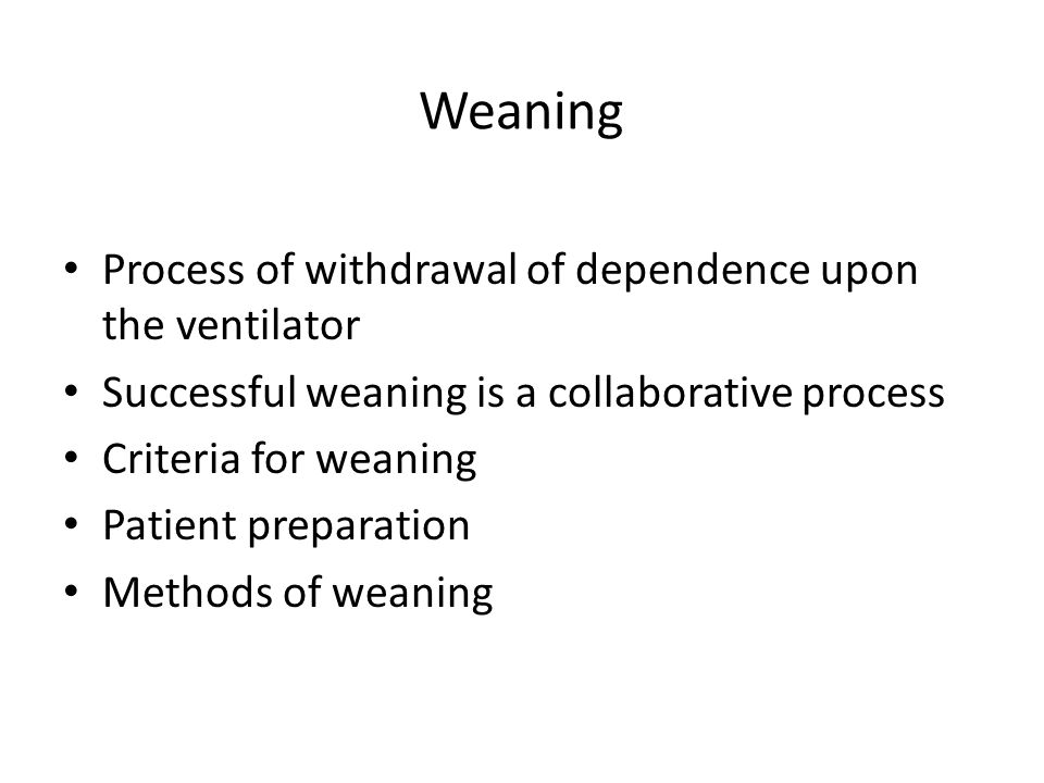 Weaning Process of withdrawal of dependence upon the ventilator
