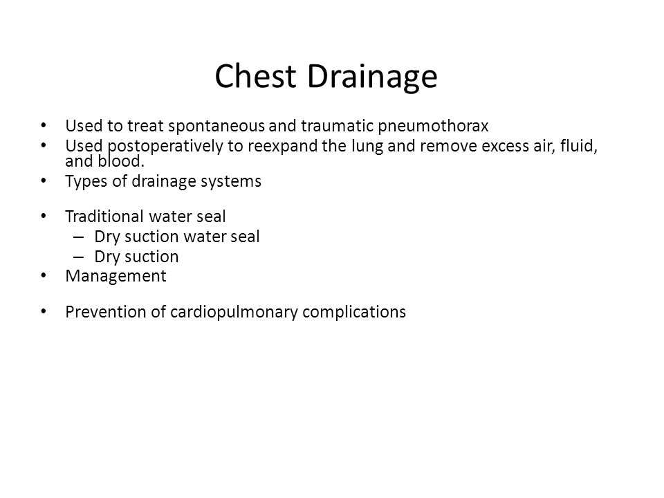 Chest Drainage Used to treat spontaneous and traumatic pneumothorax