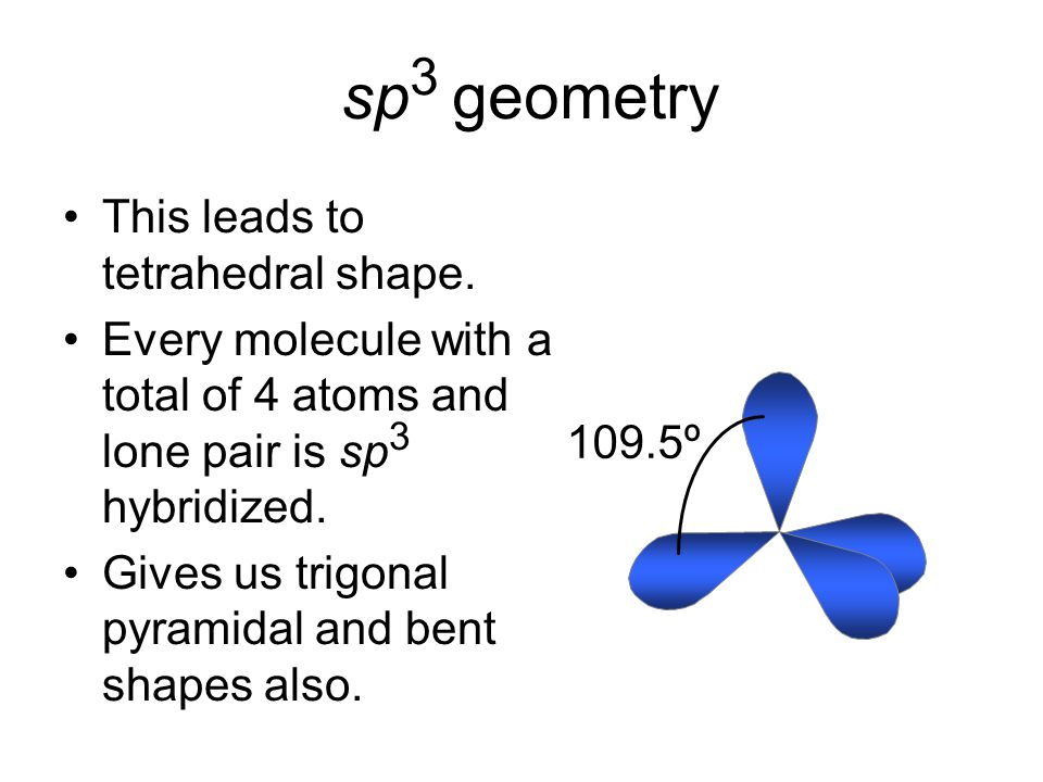 sp3 geometry This leads to tetrahedral shape.