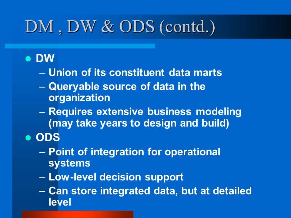 DM , DW & ODS (contd.) DW ODS Union of its constituent data marts
