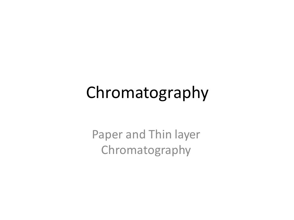Paper and Thin layer Chromatography