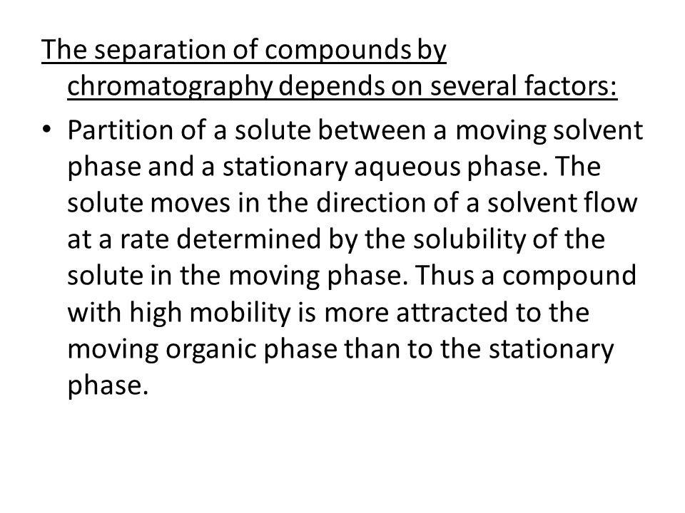 The separation of compounds by chromatography depends on several factors: