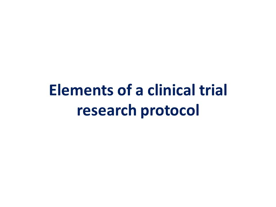 Elements of a clinical trial research protocol
