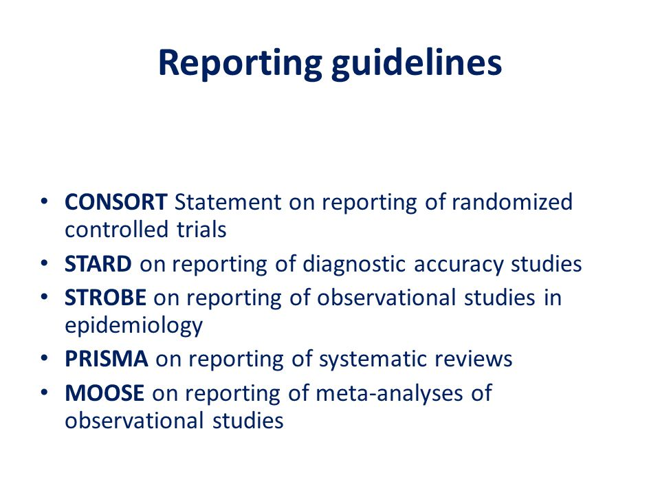Reporting guidelines CONSORT Statement on reporting of randomized controlled trials. STARD on reporting of diagnostic accuracy studies.