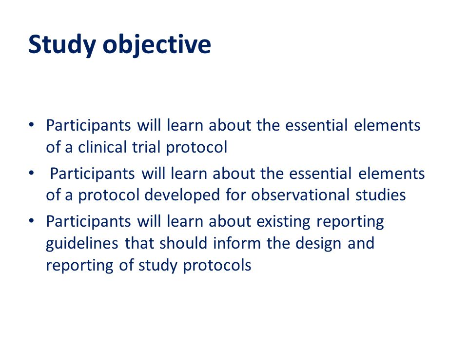 Study objective Participants will learn about the essential elements of a clinical trial protocol.