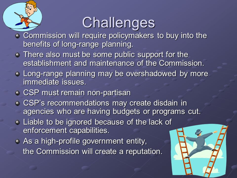 Challenges Commission will require policymakers to buy into the benefits of long-range planning.
