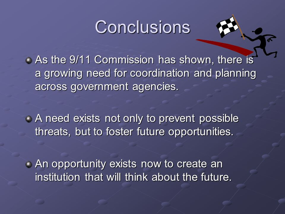 Conclusions As the 9/11 Commission has shown, there is a growing need for coordination and planning across government agencies.