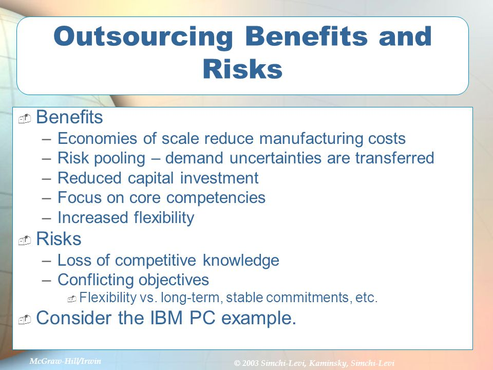 the benefits and risks of outsourcing Outsourcing helps companies achieve better results and it generally provides a solid return on investment here is a detailed look at some of the benefits and risks associated with outsourcing benefits.