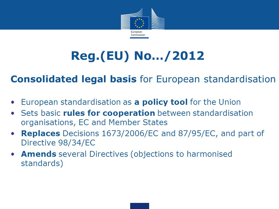 Reg.(EU) No…/2012 Consolidated legal basis for European standardisation. European standardisation as a policy tool for the Union.