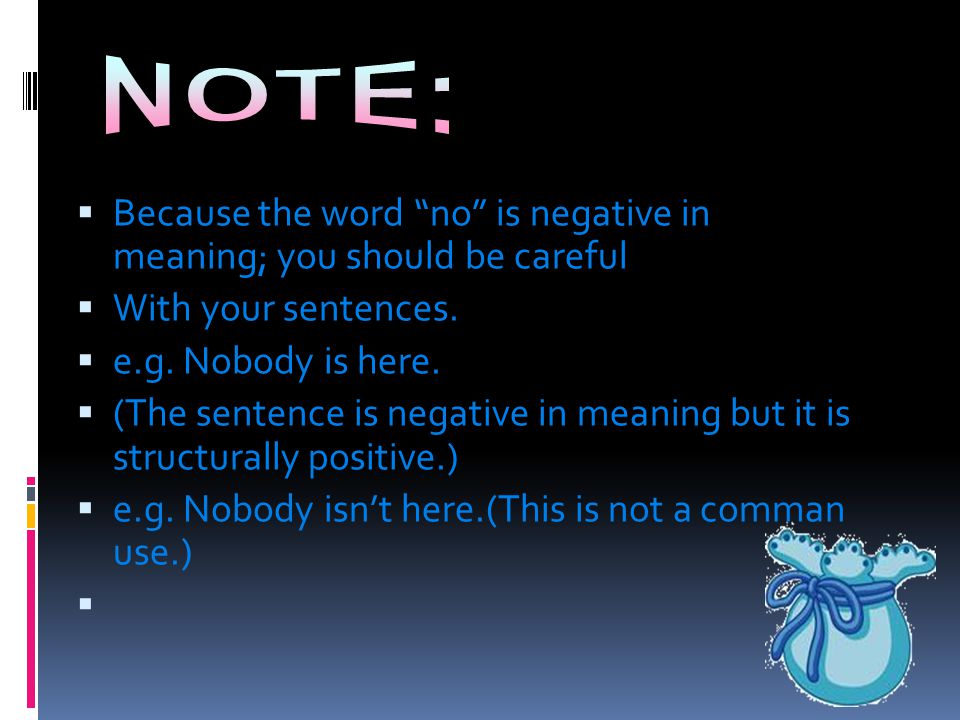 Because the word no is negative in meaning; you should be careful