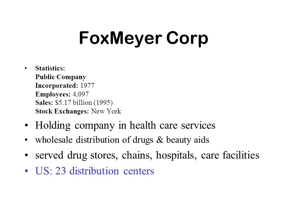 foxmeyer drug company case Mckesson corp said friday that it agreed to buy foxmeyer health corp's ailing drug unit for $400 million, including $290 million in debt, in an effort to expand its.