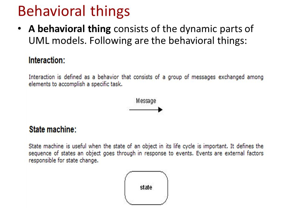 Behavioral things A behavioral thing consists of the dynamic parts of UML models.